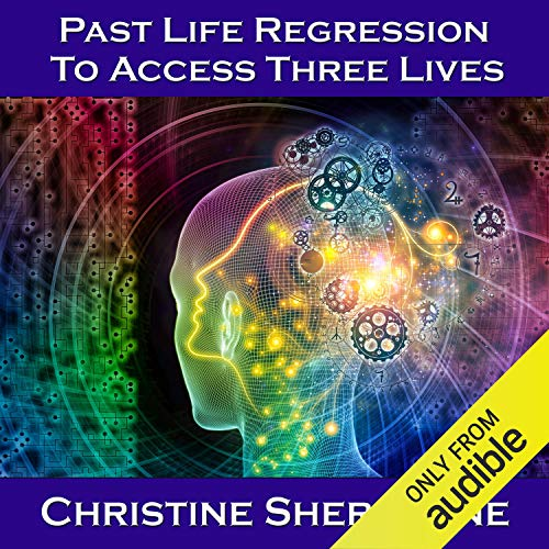Past Life Regression to Access Three Lives  By  cover art