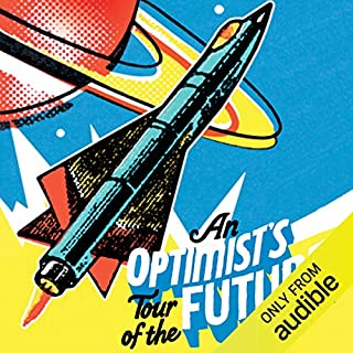 An Optimist's Tour of the Future                    By:                                                                                                                                 Mark Stevenson                               Narrated by:                                                                                                                                 Mark Stevenson                      Length: 10 hrs and 47 mins     40 ratings     Overall 4.5