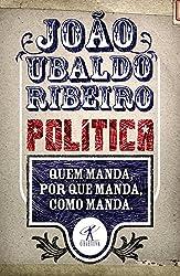 Política: Quem manda, por que manda, como manda – João Ubaldo Ribeiro