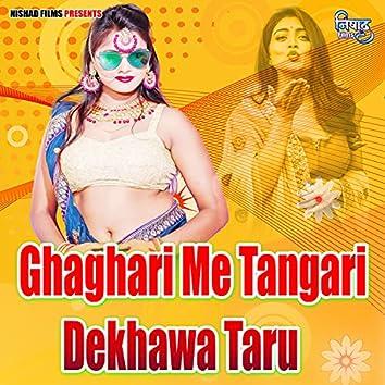 Ghaghari Me Tangari Dekhawa Taru
