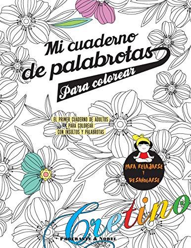 Mi cuaderno de palabrotas para colorear: El primer cuaderno de adultos para colorear con insultos y palabrotas