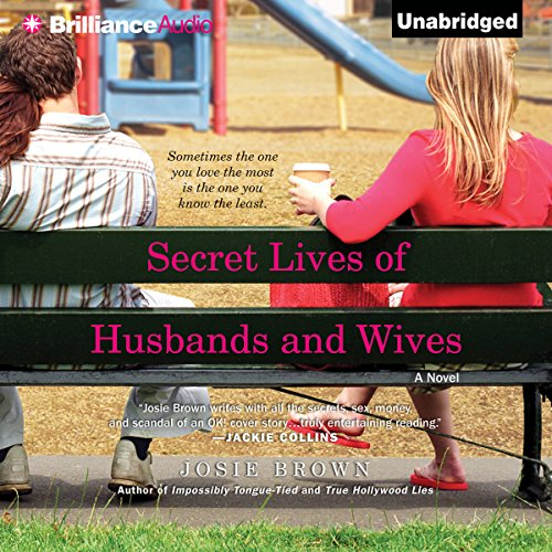 Secret Lives of Husbands and Wives                   By:                                                                                                                                 Josie Brown                               Narrated by:                                                                                                                                 Renee Raudman                      Length: 10 hrs and 13 mins     15 ratings     Overall 4.1