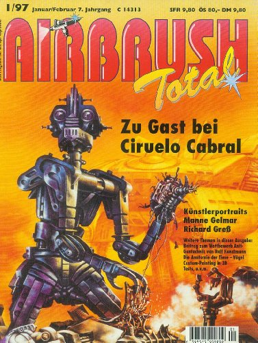 AIRBRUSH TOTAL - Das Magazin für die Spritzpistole - 7. Jahrgang (1997 - 5 Hefte 1/97, 2/97, 3/97, 4/97, 6/97) Schritt-für-Schritt