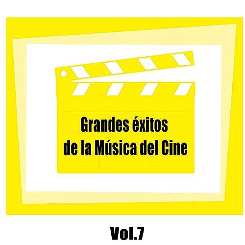 Grandes Éxitos De La Música Del Cine, Vol. 7 by Various ...