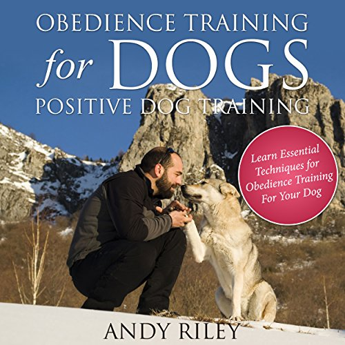 Obedience Training for Dogs     Positive Dog Training              By:                                                                                                                                 Andy Riley                               Narrated by:                                                                                                                                 Kim Snyder VOplanet Studios                      Length: 56 mins     6 ratings     Overall 2.7