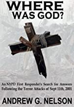 Where Was God?: An NYPD first responder's search for answers following the terror attack of September 11th 2001