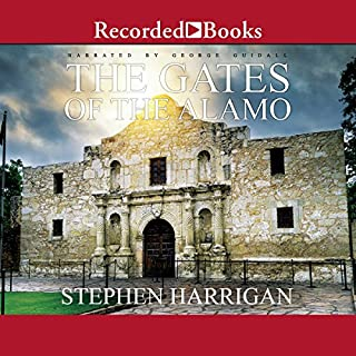 The Gates of the Alamo                   By:                                                                                                                                 Stephen Harrigan                               Narrated by:                                                                                                                                 George Guidall                      Length: 24 hrs and 15 mins     73 ratings     Overall 4.3