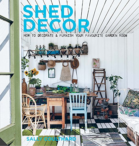 Coulthard, S: Shed Decor: How to Decorate and Furnish your Favourite Garden Room