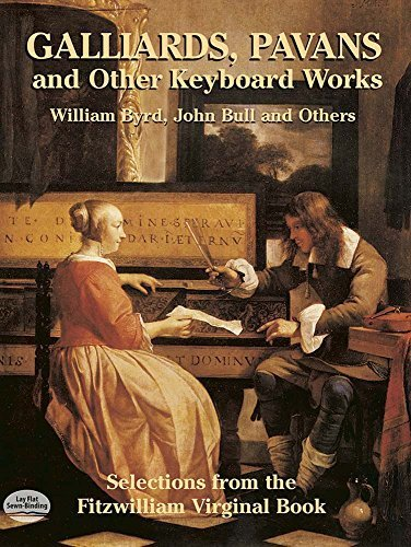 Galliards, Pavans and Other Keyboard Works: Selections from the Fitzwilliam Virginal Book (Dover Music for Piano) by William Byrd (2014-10-15)