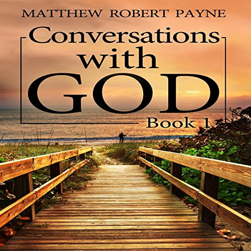 Conversations with God, Book 1                   By:                                                                                                                                 Matthew Robert Payne                               Narrated by:                                                                                                                                 Dave Wright                      Length: 2 hrs and 46 mins     16 ratings     Overall 4.4
