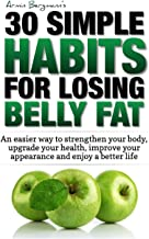 Weight Loss: 30 Simple Habits for Losing Belly Fat: An easier way to strengthen your body, upgrade your health, improve your appearance and enjoy a better life. (How to lose belly fat)