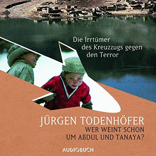 Wer weint schon um Abdul und Tanaya? Die Irrtümer des Kreuzzugs gegen den Terror audiobook cover art