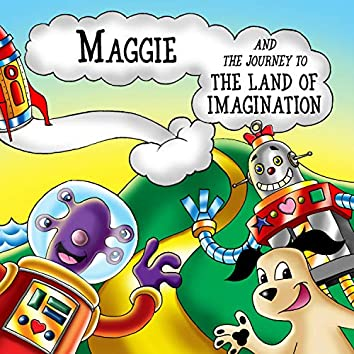 Maggie and the Journey to the Land of Imagination