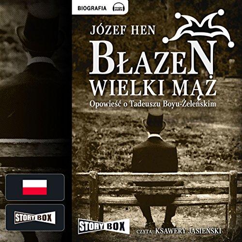 Błazen wielki mąż. Opowieść o Tadeuszu Boyu Żeleńskim cover art