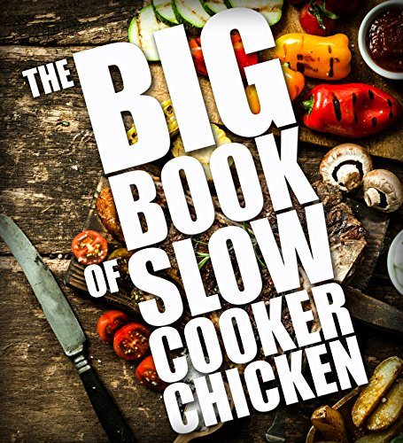 The BIG BOOK of Slow Cooker Chicken (Slow Cooker chicken recipes, Crock Pot Chicken Cookbook 2) (English Edition)