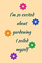 So Excited About: Gardening, I Soiled Myself! - Rude Sarcastic Funny Novelty Quote For Gardening - Lined Notepad To Write In