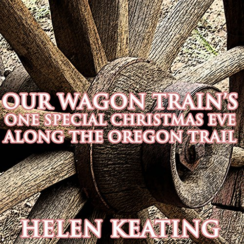Our Wagon Train's One Special Christmas Eve Along the Oregon Trail audiobook cover art