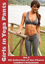 Girls in Yoga Pants - Vol. 5: HQ Collection of Hot Photos (English Edition)