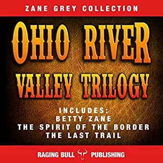 The Ohio River Valley Trilogy                   By:                                                                                                                                 Zane Grey,                                                                                        Raging Bull Publishing                               Narrated by:                                                                                                                                 J Rodney Turner                      Length: 30 hrs and 41 mins     15 ratings     Overall 4.6
