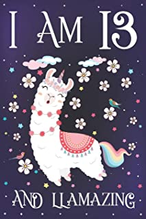I am 13 and Llamazing: Cute Llama Journal for 13 Year Old Girls | Llamacorn Happy 13th Birthday Notebook Diary | Anniversary Gift Ideas for Her