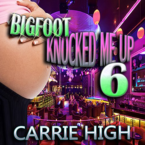 Bigfoot Knocked Me Up 6 audiobook cover art