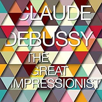 Claude Debussy: The Great Impressionist