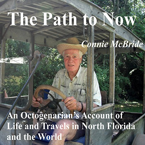 The Path to Now     An Octogenarian's Account of Life and Travels in North Florida and the World              By:                                                                                                                                 Connie McBride                               Narrated by:                                                                                                                                 Bob Kern                      Length: 7 hrs and 52 mins     Not rated yet     Overall 0.0