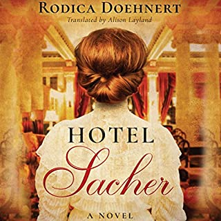 Hotel Sacher     A Novel              By:                                                                                                                                 Rodica Doehnert,                                                                                        Alison Layland - translation                               Narrated by:                                                                                                                                 Siiri Scott                      Length: 9 hrs and 40 mins     1 rating     Overall 3.0