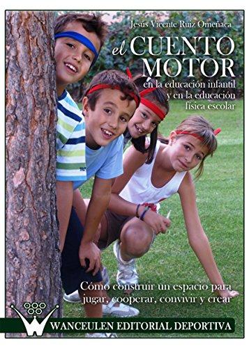 El cuento motor en educación infantil y en educación física escolar: Cómo construir un espacio para jugar, cooperar, convivir y crear