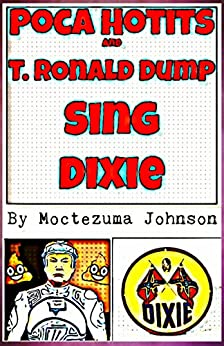 Poca Hotits and T. Ronald Dump Sing Dixie: The Smutpunk Story of the Republican Meltdown by [Moctezuma Johnson, SPANKable Productions]