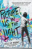 Picture Us In the Light - Kelly Loy Gilbert
