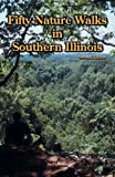 Fifty Nature Walks in Southern Illinois