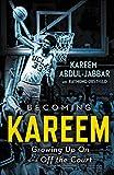 Becoming Kareem: Growing Up On and Off the Court - Kareem Abdul-Jabbar