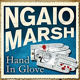 Hand in Glove                   By:                                                                                                                                 Ngaio Marsh                               Narrated by:                                                                                                                                 Jeremy Sinden                      Length: 5 hrs and 55 mins     61 ratings     Overall 4.3