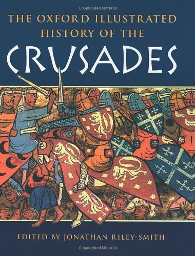 The Oxford Illustrate History of the Crusades (Oxford Illustrated Histories)
