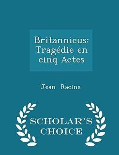 Britannicus: Tragédie En Cinq Actes - Scholar's Choice Edition