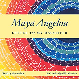 Letter to My Daughter                   By:                                                                                                                                 Maya Angelou                               Narrated by:                                                                                                                                 Maya Angelou                      Length: 2 hrs and 32 mins     123 ratings     Overall 4.6