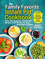 The Family Favorite Instant Pot® Cookbook: Over 200 Beginner Instant Pot® Recipes with Photos for Easy Weeknight Dinners (Instant Pot® recipe books Book 1)