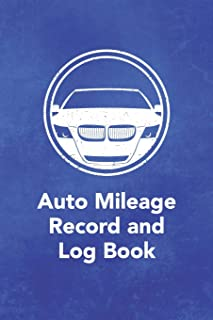 Auto Mileage Record and Log Book: Notebook For Taxes Business or Personal - Tracking Your Daily Miles. (2200 Trip Entries) (Auto Mileage Record and Log Book Series)