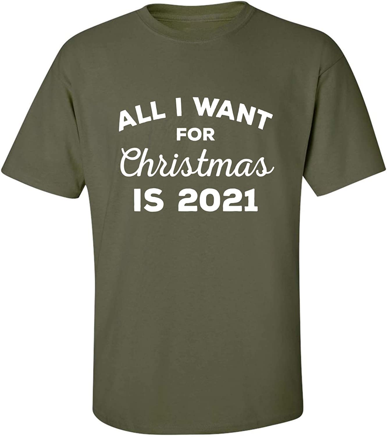 All I Want for Christmas is 2021 Adult T-Shirt in Military Green - XXXX-Large