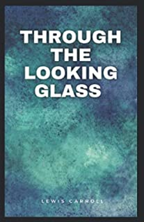 Through the Looking Glass By Lewis Carroll (Annotated)