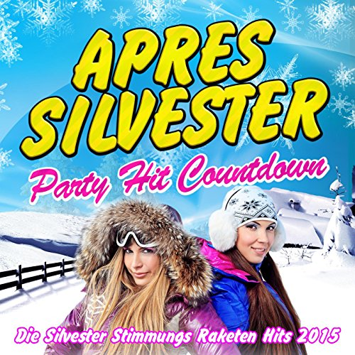 Apres Silvester - Party Hit Countdown 2014 - Die Silvester Stimmungs Raketen Hits 2015