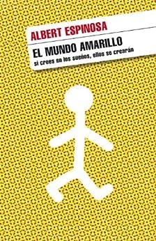El mundo amarillo: Si crees en los sueños  ellos se crearán PDF EPUB Gratis descargar completo