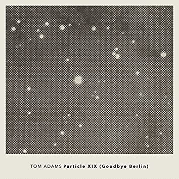 Particle XIX (Goodbye Berlin)