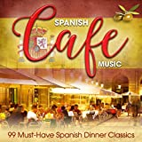 Spanish Café Music: 99 Must-Have Spanish Dinner Classics