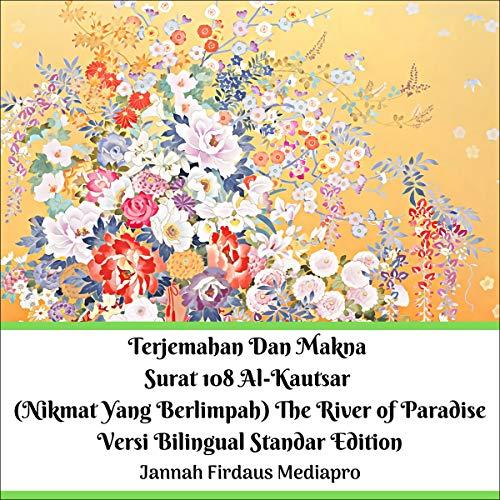 Terjemahan Dan Makna Surat 108 Al Kautsar Nikmat Yang Berlimpah The River Of Paradise Versi Bilingual Standar Edition Translation And Meaning Of