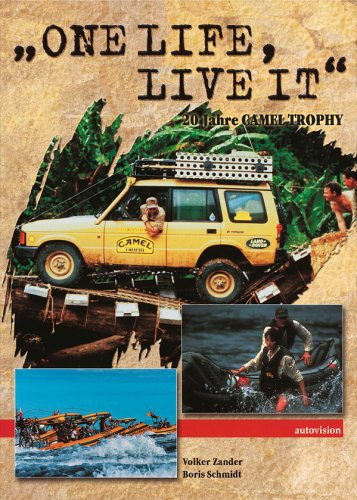 One life, live it. 20 Jahre Camel Trophy von den Anfängen bis heute
