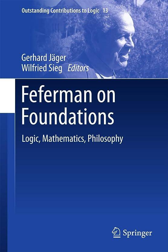 もちろんイーウェルローストFeferman on Foundations: Logic, Mathematics, Philosophy (Outstanding Contributions to Logic Book 13) (English Edition)
