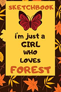 sketchbook I'm Just A Girl Who Loves forest: cute notebook for drawing,Writing, Painting, Sketching or Doodling: A perfect...