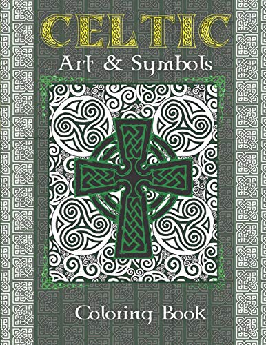 Celtic Art & Symbols: Stress Reliving Coloring Book For Adults, Full of Beautiful Celtic Designs and Patterns